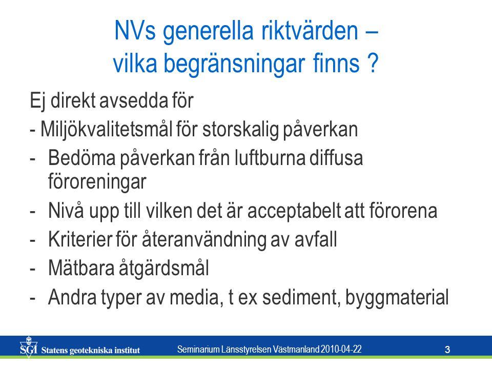 Seminarium Länsstyrelsen Västmanland 2010-04-22 3 NVs generella riktvärden – vilka begränsningar finns ? Ej direkt avsedda för - Miljökvalitetsmål för