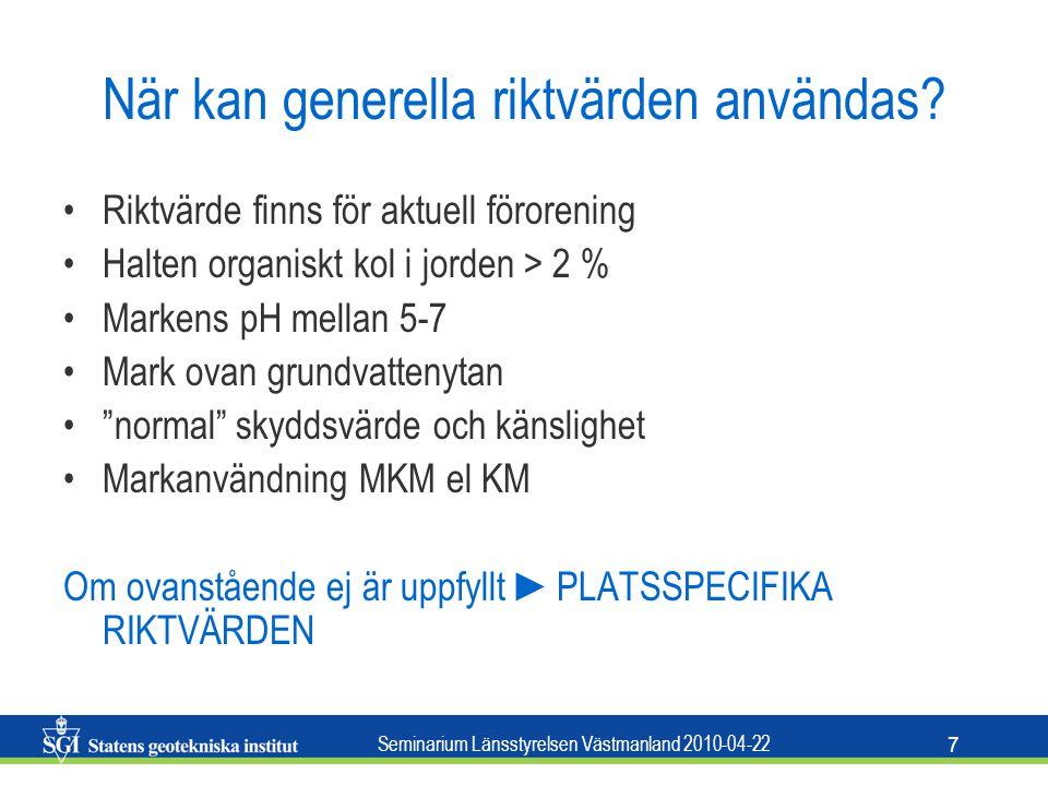 Seminarium Länsstyrelsen Västmanland 2010-04-22 7 När kan generella riktvärden användas? Riktvärde finns för aktuell förorening Halten organiskt kol i