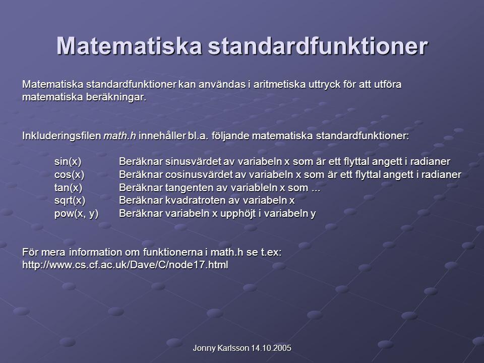 Jonny Karlsson 14.10.2005 Matematiska standardfunktioner Matematiska standardfunktioner kan användas i aritmetiska uttryck för att utföra matematiska beräkningar.
