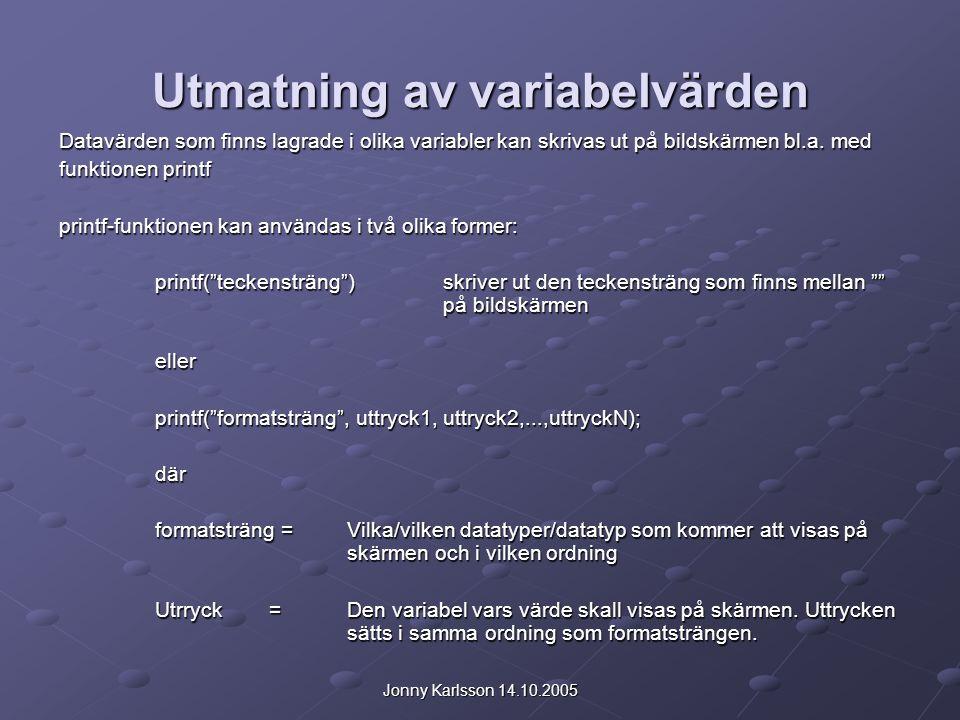 Jonny Karlsson 14.10.2005 Utmatning av variabelvärden Datavärden som finns lagrade i olika variabler kan skrivas ut på bildskärmen bl.a.