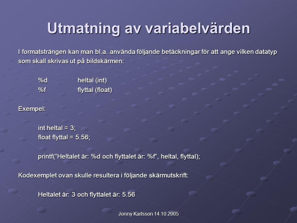 Jonny Karlsson 14.10.2005 Utmatning av variabelvärden I formatsträngen kan man bl.a.