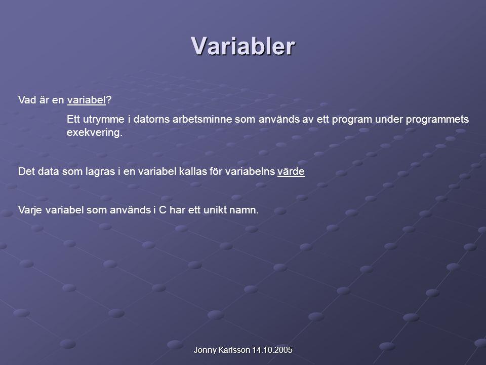 Jonny Karlsson 14.10.2005 Datatyper Varje variabel i C skall vara av en viss datatyp.