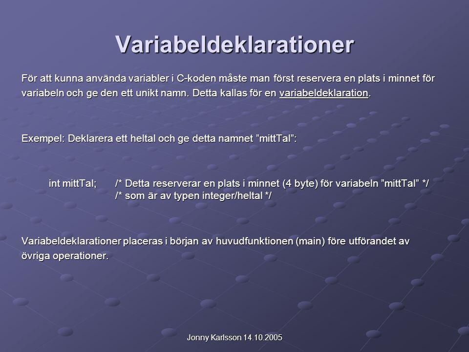 Jonny Karlsson 14.10.2005 Inmatning av data Exempel: int heltal; float flyttal; scanf( %d , &heltal); /*läser in ett heltal från tangentbordet och*/ /*sparar detta heltalsvärde i heltalsvariabeln tal*/ scanf( %f , &flyttal);/*läser in ett flyttal från tangentbordet och */ /*sparar detta flyttalsvärde i variabeln flyttal*/ Exemplet ovan kan skrivas om på följande sätt: int tal; float flyttal; scanf( %d %f , &heltal, &flyttal); /*läser frånt tangentbordet först ett heltal, sedan ett flyttal och dessa värden */ /* lagras i variabeln tal och i variabeln flyttal*/