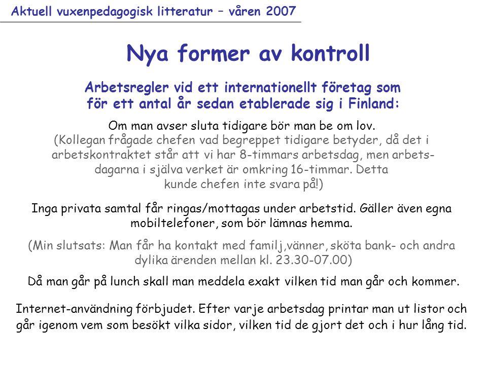 Aktuell vuxenpedagogisk litteratur – våren 2007 Arbetsregler vid ett internationellt företag som för ett antal år sedan etablerade sig i Finland: Om man avser sluta tidigare bör man be om lov.