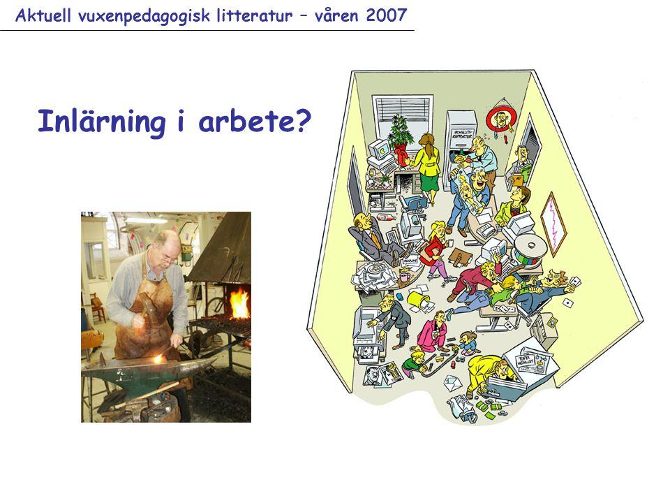 Aktuell vuxenpedagogisk litteratur – våren 2007 Inlärning i arbete?