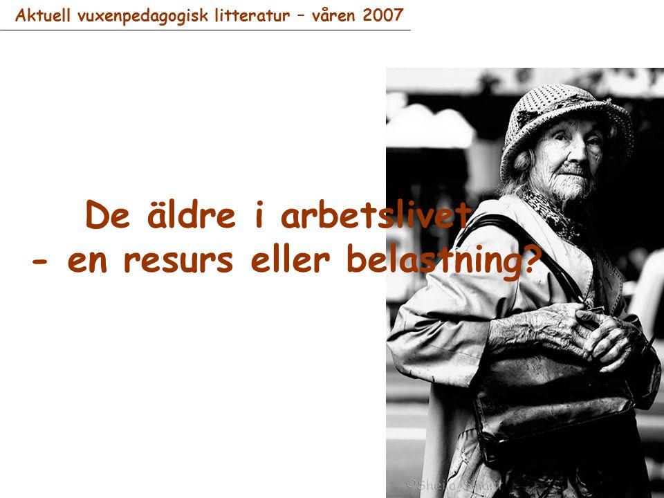 Aktuell vuxenpedagogisk litteratur – våren 2007 De äldre i arbetslivet - en resurs eller belastning?