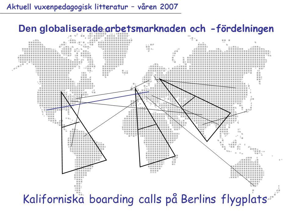 Aktuell vuxenpedagogisk litteratur – våren 2007 Den globaliserade arbetsmarknaden och -fördelningen Kaliforniska boarding calls på Berlins flygplats