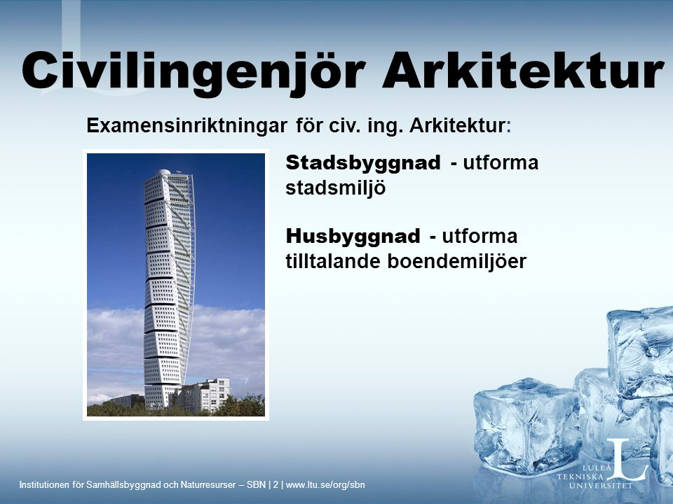 Institutionen för Samhällsbyggnad och Naturresurser – SBN | 2 | www.ltu.se/org/sbn Examensinriktningar för civ.