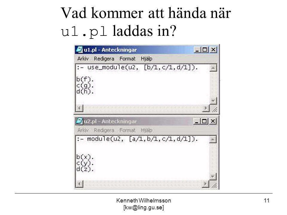 Kenneth Wilhelmsson [kw@ling.gu.se] 11 Vad kommer att hända när u1.pl laddas in?
