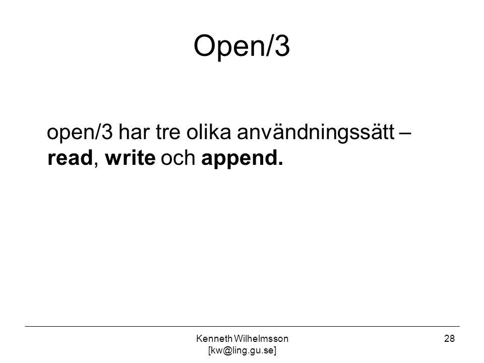 Kenneth Wilhelmsson [kw@ling.gu.se] 28 Open/3 open/3 har tre olika användningssätt – read, write och append.