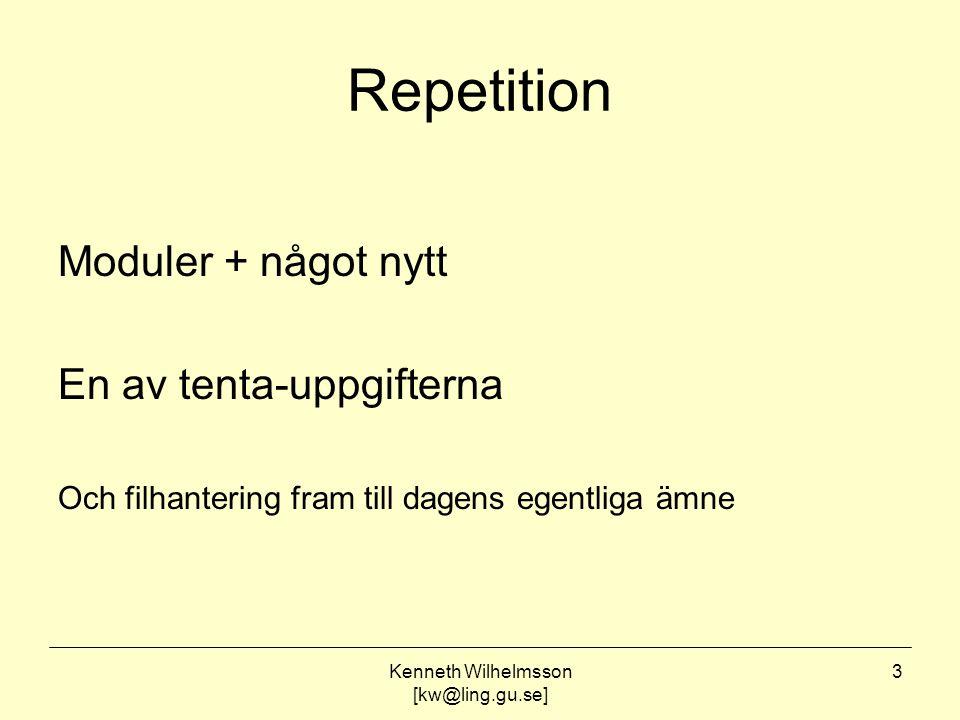 Kenneth Wilhelmsson [kw@ling.gu.se] 3 Repetition Moduler + något nytt En av tenta-uppgifterna Och filhantering fram till dagens egentliga ämne