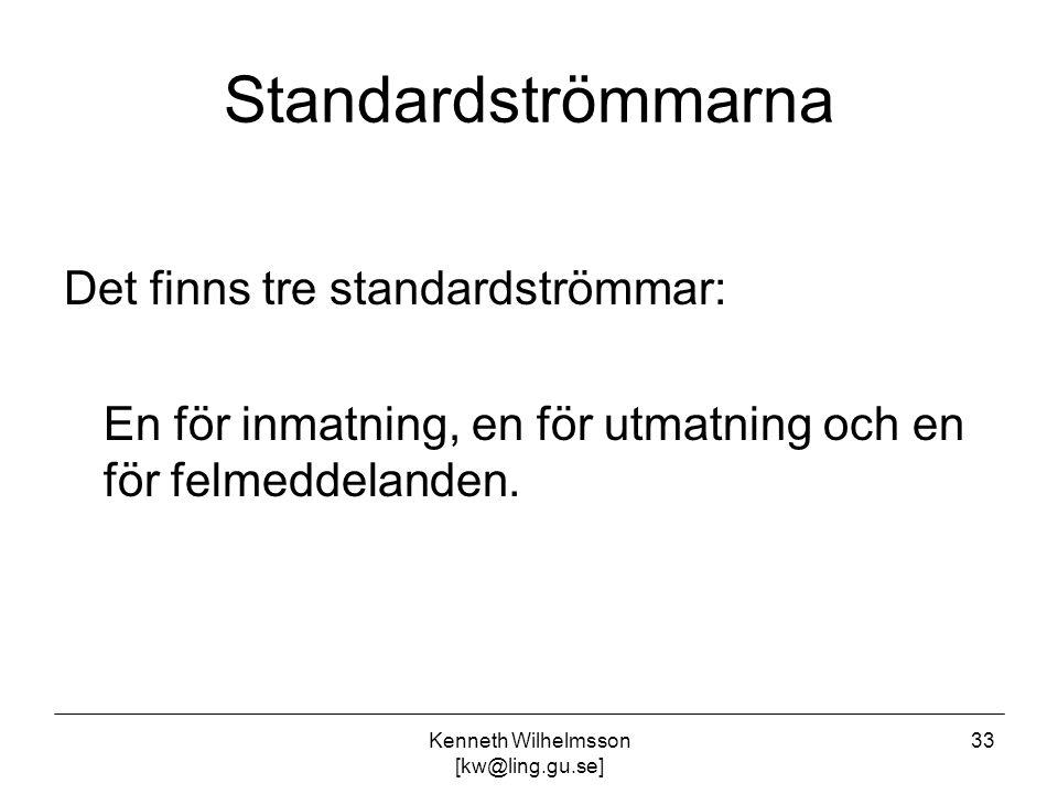 Kenneth Wilhelmsson [kw@ling.gu.se] 33 Standardströmmarna Det finns tre standardströmmar: En för inmatning, en för utmatning och en för felmeddelanden.