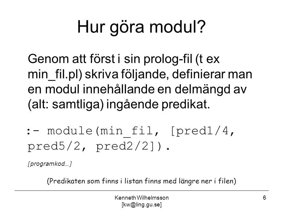 6 Hur göra modul? Genom att först i sin prolog-fil (t ex min_fil.pl) skriva följande, definierar man en modul innehållande en delmängd av (alt: samtli