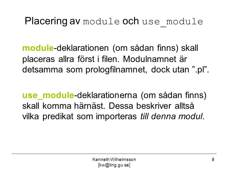 Kenneth Wilhelmsson [kw@ling.gu.se] 8 Placering av module och use_module module-deklarationen (om sådan finns) skall placeras allra först i filen. Mod