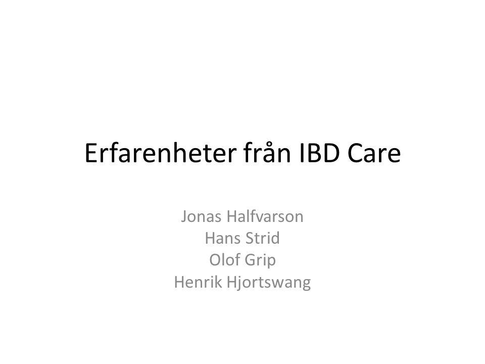 Erfarenheter från IBD Care Jonas Halfvarson Hans Strid Olof Grip Henrik Hjortswang