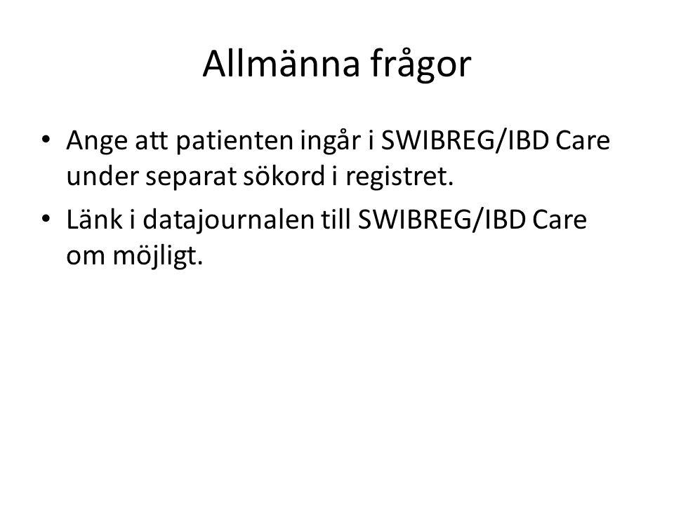 Allmänna frågor Ange att patienten ingår i SWIBREG/IBD Care under separat sökord i registret.