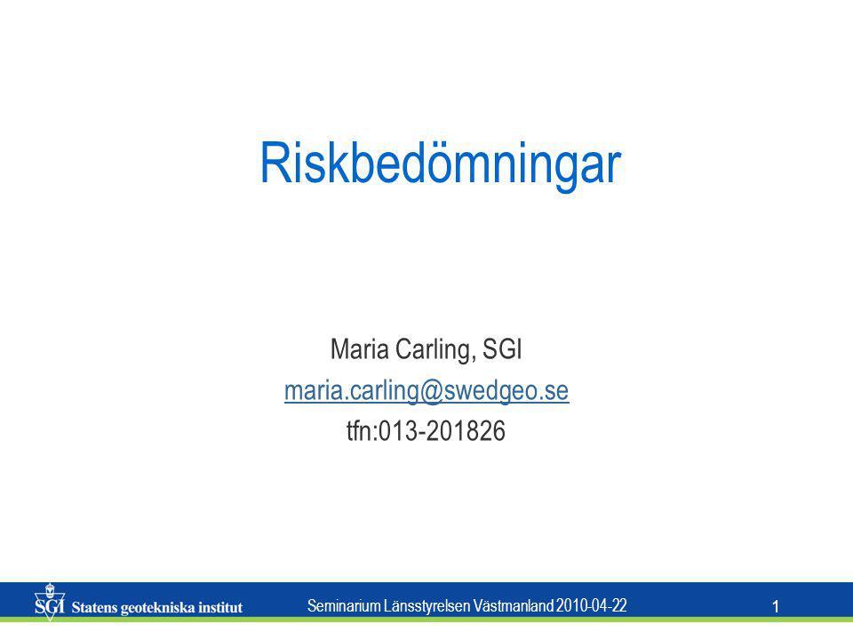 Seminarium Länsstyrelsen Västmanland 2010-04-22 1 Riskbedömningar Maria Carling, SGI maria.carling@swedgeo.se tfn:013-201826