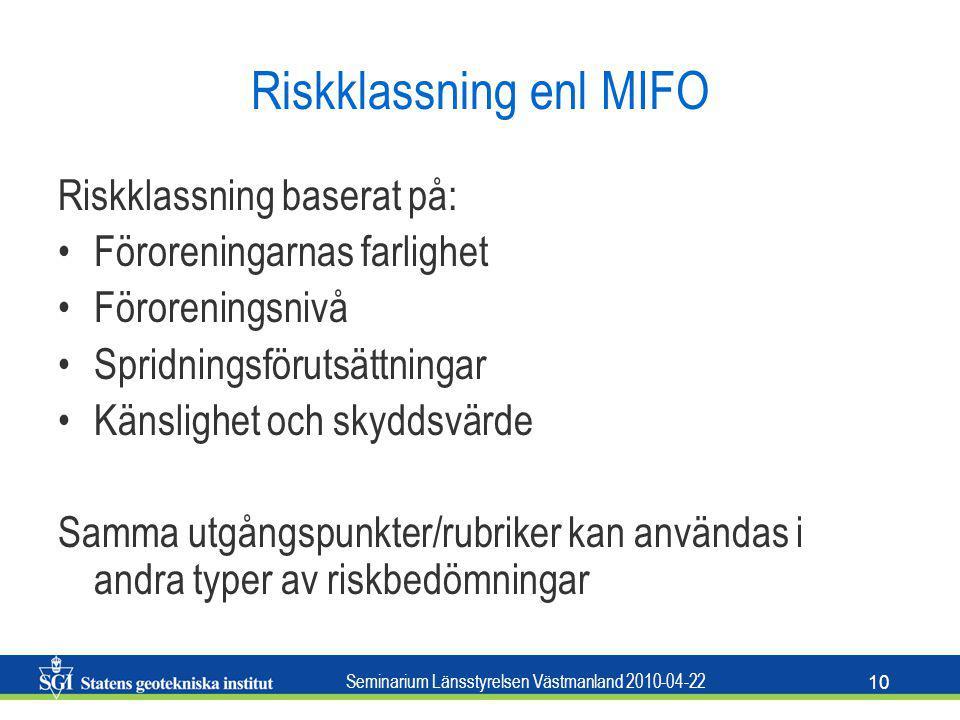 Seminarium Länsstyrelsen Västmanland 2010-04-22 10 Riskklassning enl MIFO Riskklassning baserat på: Föroreningarnas farlighet Föroreningsnivå Spridnin