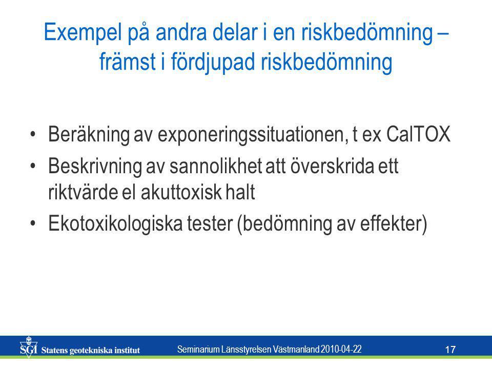 Seminarium Länsstyrelsen Västmanland 2010-04-22 17 Exempel på andra delar i en riskbedömning – främst i fördjupad riskbedömning Beräkning av exponerin