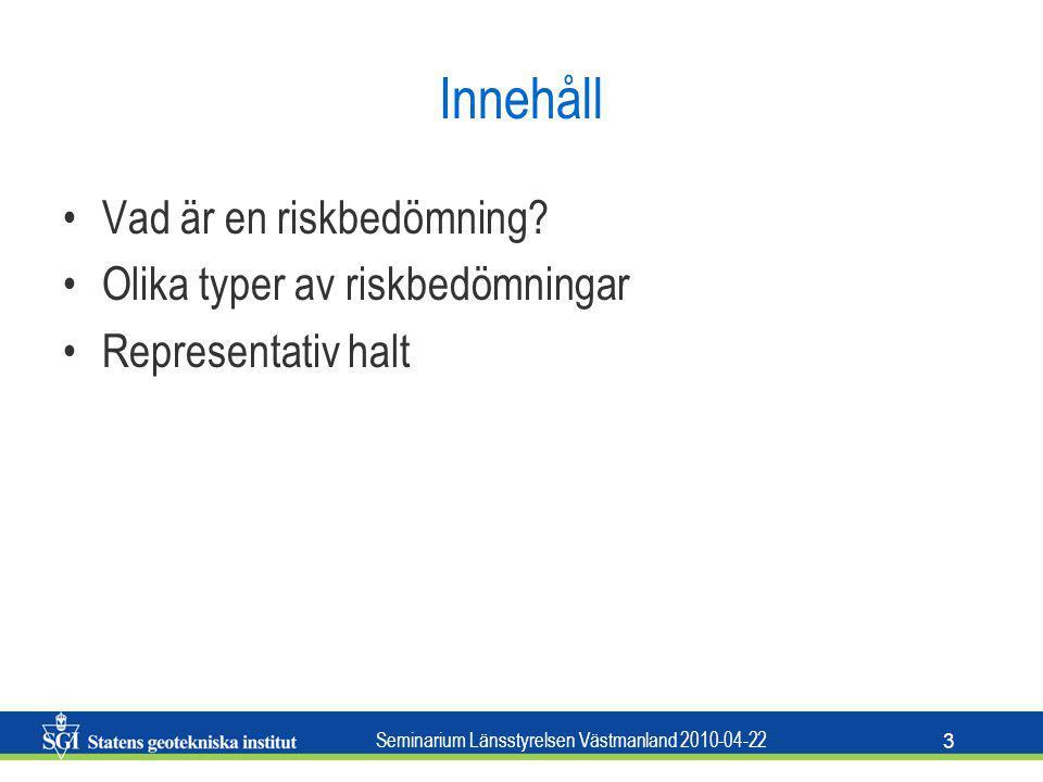Seminarium Länsstyrelsen Västmanland 2010-04-22 3 Innehåll Vad är en riskbedömning? Olika typer av riskbedömningar Representativ halt