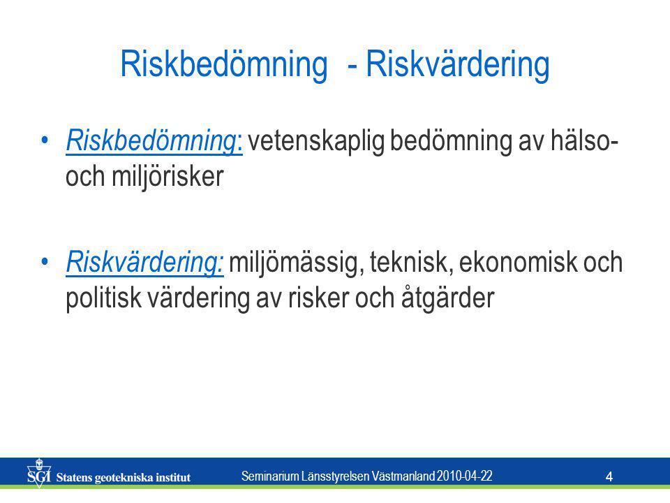 Seminarium Länsstyrelsen Västmanland 2010-04-22 4 Riskbedömning - Riskvärdering Riskbedömning : vetenskaplig bedömning av hälso- och miljörisker Riskv
