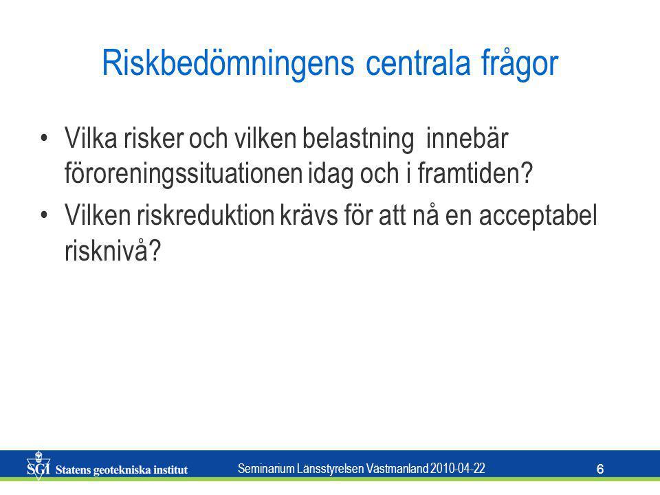 Seminarium Länsstyrelsen Västmanland 2010-04-22 6 Riskbedömningens centrala frågor Vilka risker och vilken belastning innebär föroreningssituationen i