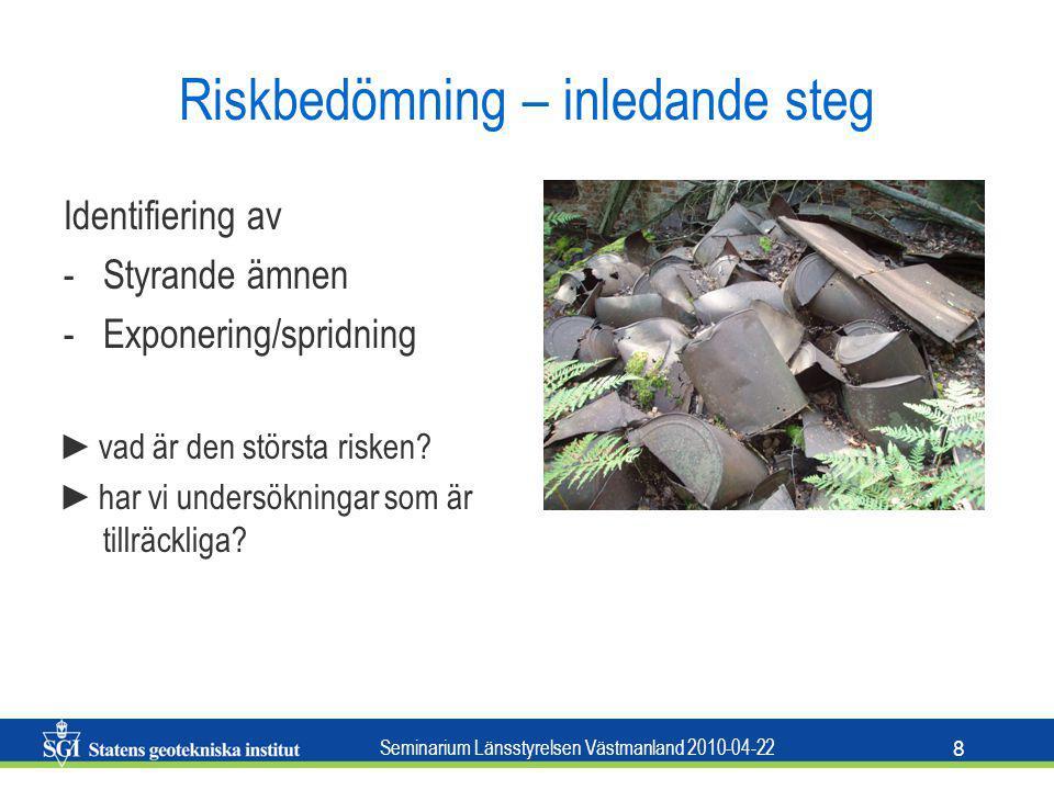 Seminarium Länsstyrelsen Västmanland 2010-04-22 8 Riskbedömning – inledande steg Identifiering av -Styrande ämnen -Exponering/spridning ►vad är den st