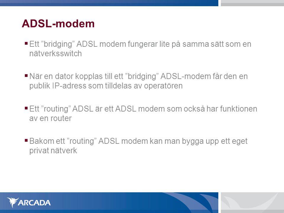 """ADSL-modem  Ett """"bridging"""" ADSL modem fungerar lite på samma sätt som en nätverksswitch  När en dator kopplas till ett """"bridging"""" ADSL-modem får den"""