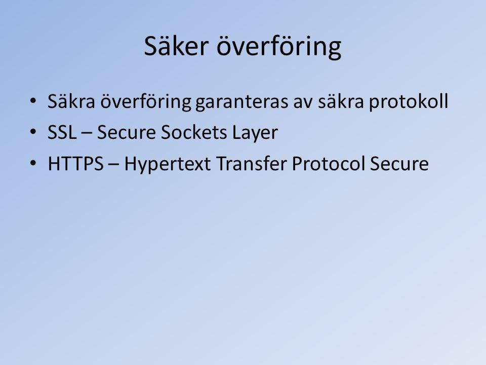 Säker överföring Säkra överföring garanteras av säkra protokoll SSL – Secure Sockets Layer HTTPS – Hypertext Transfer Protocol Secure