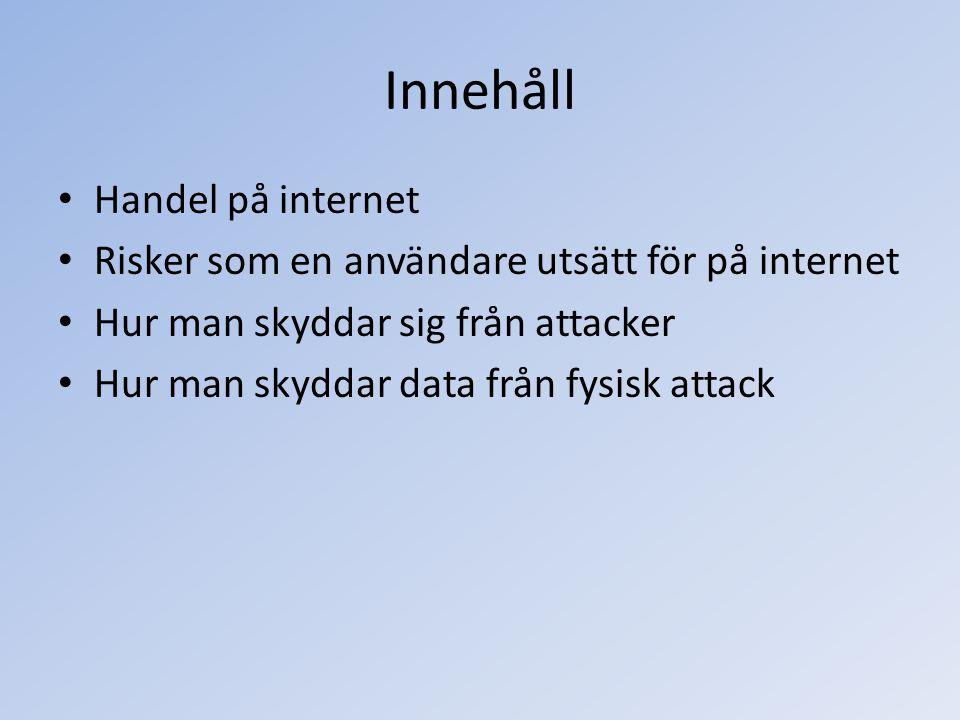 Innehåll Handel på internet Risker som en användare utsätt för på internet Hur man skyddar sig från attacker Hur man skyddar data från fysisk attack