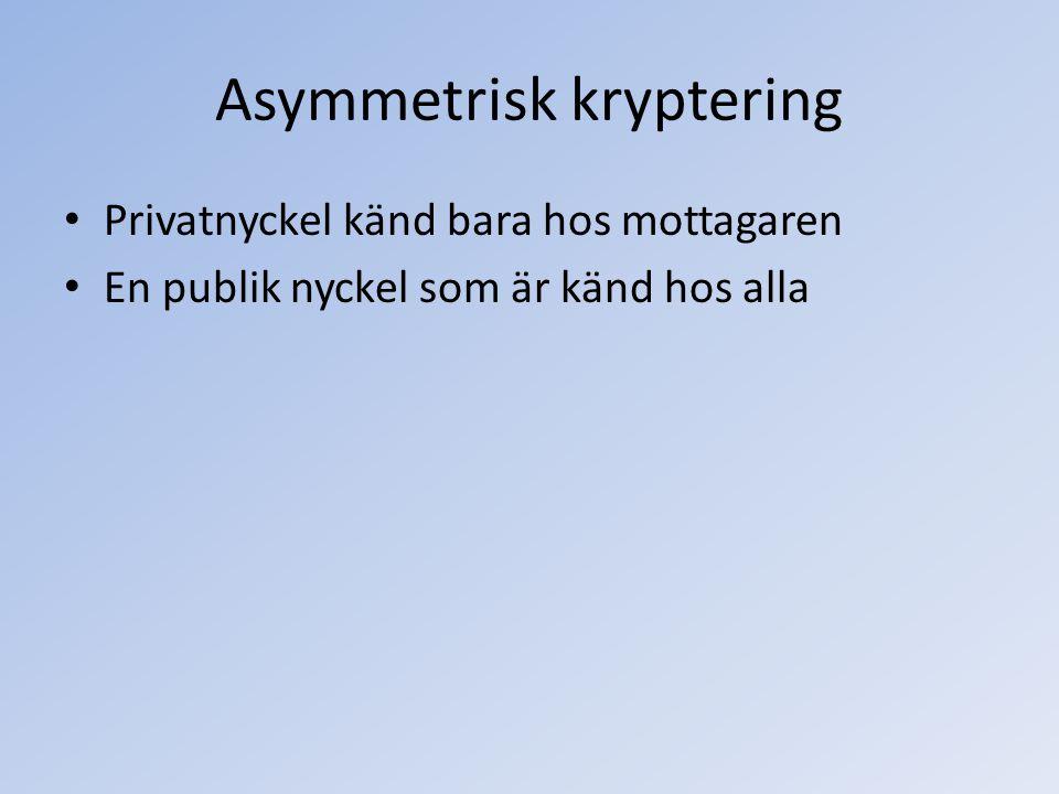 Asymmetrisk kryptering Privatnyckel känd bara hos mottagaren En publik nyckel som är känd hos alla