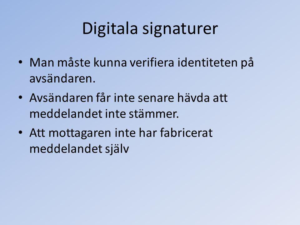 Digitala signaturer Man måste kunna verifiera identiteten på avsändaren. Avsändaren får inte senare hävda att meddelandet inte stämmer. Att mottagaren