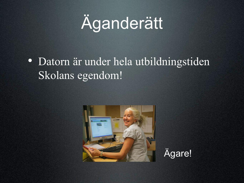 Äganderätt Datorn är under hela utbildningstiden Skolans egendom! Ägare!