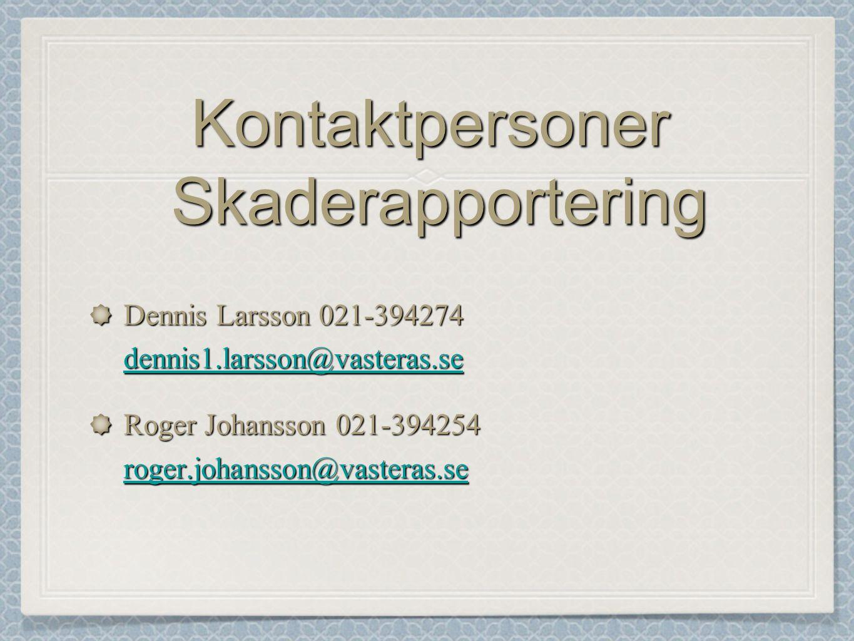 Kontaktpersoner Skaderapportering Dennis Larsson 021-394274 dennis1.larsson@vasteras.se dennis1.larsson@vasteras.se Roger Johansson 021-394254 roger.johansson@vasteras.se roger.johansson@vasteras.se