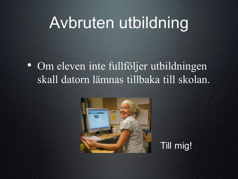 Avbruten utbildning Om eleven inte fullföljer utbildningen skall datorn lämnas tillbaka till skolan.