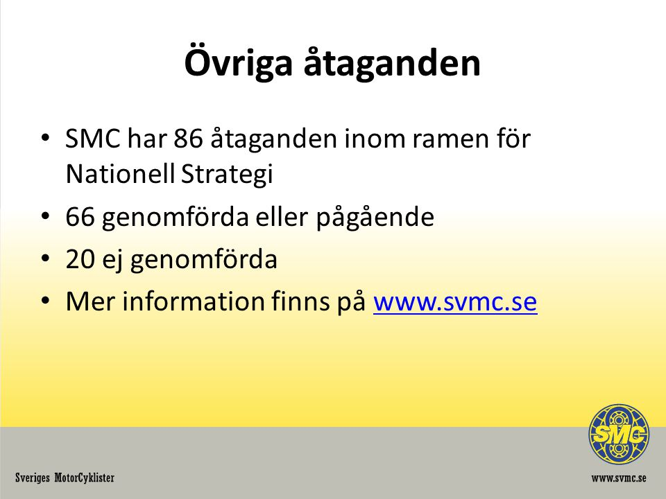 Övriga åtaganden SMC har 86 åtaganden inom ramen för Nationell Strategi 66 genomförda eller pågående 20 ej genomförda Mer information finns på www.svmc.sewww.svmc.se