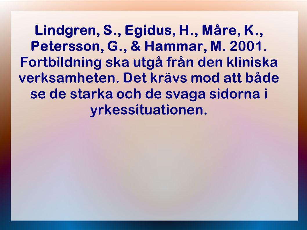 Lindgren, S., Egidus, H., Måre, K., Petersson, G., & Hammar, M. 2001. Fortbildning ska utgå från den kliniska verksamheten. Det krävs mod att både se