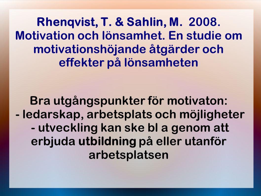 Rhenqvist, T.& Sahlin, M. 2008. Motivation och lönsamhet.