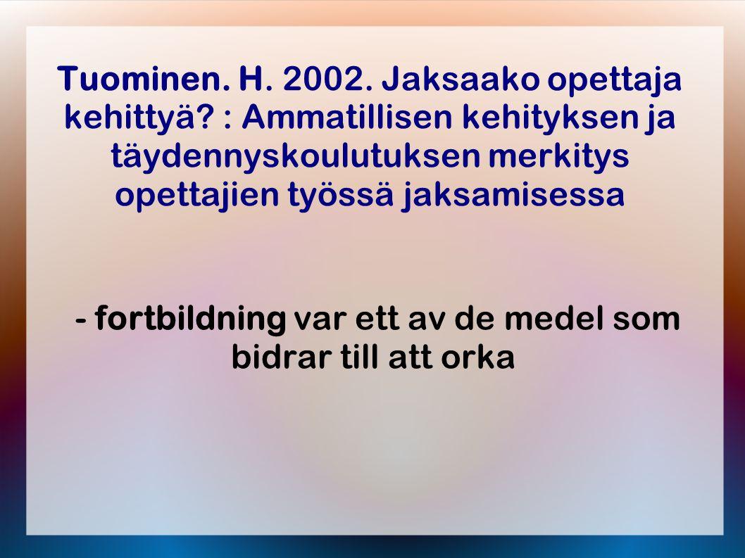 Tuominen.H. 2002. Jaksaako opettaja kehittyä.