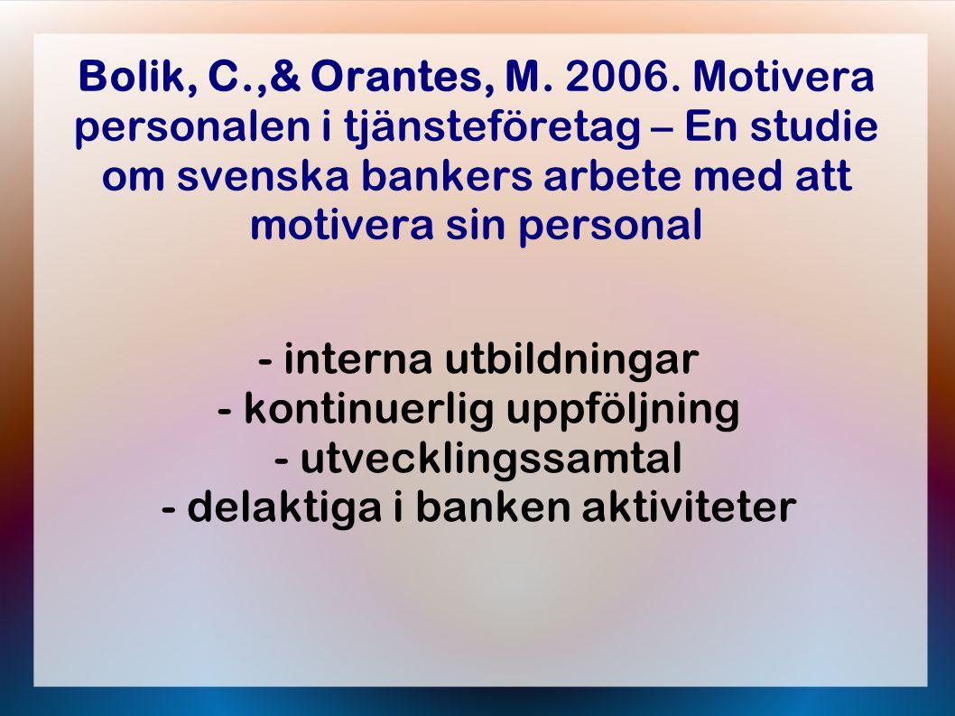 Bolik, C.,& Orantes, M. 2006. Motivera personalen i tjänsteföretag – En studie om svenska bankers arbete med att motivera sin personal - interna utbil