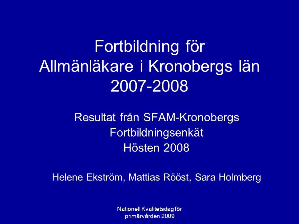 Nationell Kvalitetsdag för primärvården 2009 Fortbildning för Allmänläkare i Kronobergs län 2007-2008 Resultat från SFAM-Kronobergs Fortbildningsenkät
