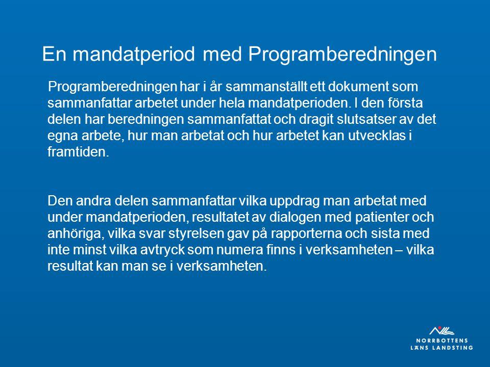 Programberedningens uppdrag under mandatperioden 2007- 2010 2007 Bröst och prostatacancer 2008 Barn- och ungdomars psykiska ohälsa 2009 Diabetes 2010 Bemötanden