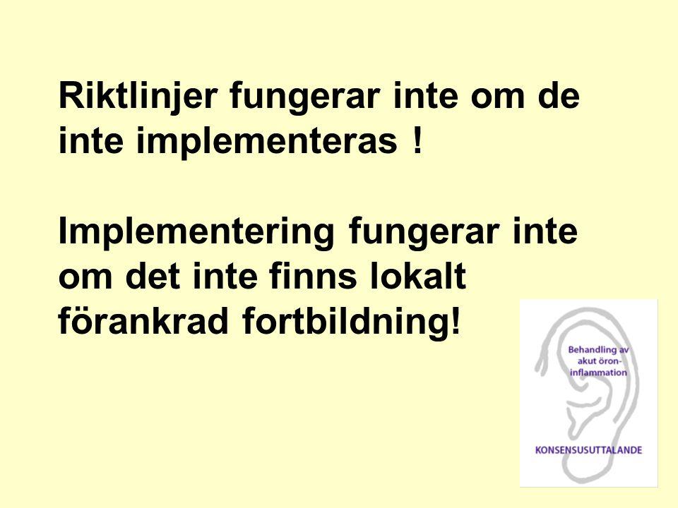 Riktlinjer fungerar inte om de inte implementeras ! Implementering fungerar inte om det inte finns lokalt förankrad fortbildning!