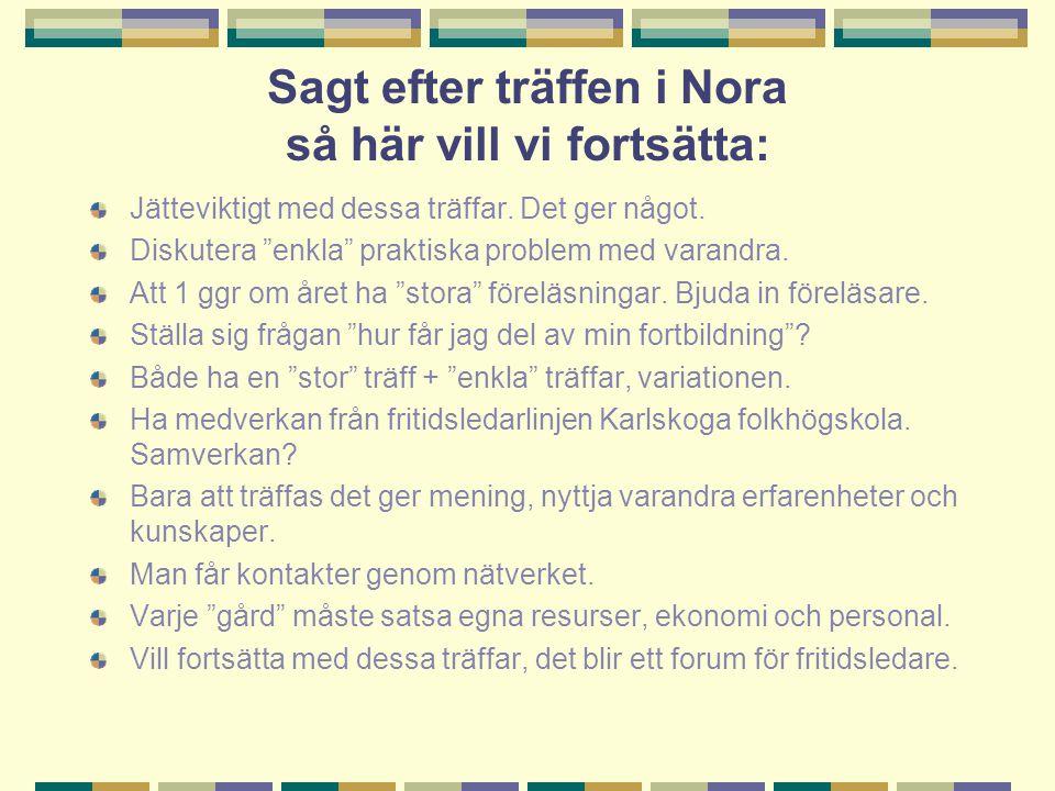 """Sagt efter träffen i Nora så här vill vi fortsätta: Jätteviktigt med dessa träffar. Det ger något. Diskutera """"enkla"""" praktiska problem med varandra. A"""