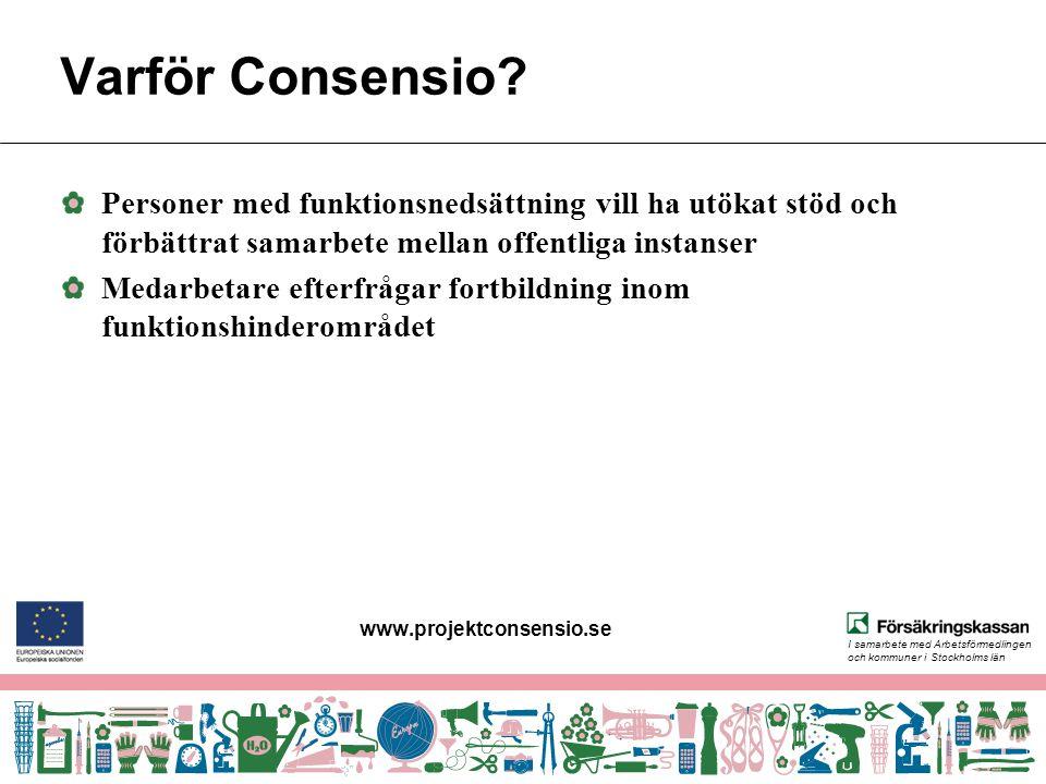I samarbete med Arbetsförmedlingen och kommuner i Stockholms län ESF- Europeiska socialfonden ESF är EU:s viktigaste instrument för att främja den sociala och ekonomiska sammanhållningen i medlemsländerna ESF:s investeringar uppgår till 10% av EU:s årliga budget www.projektconsensio.se