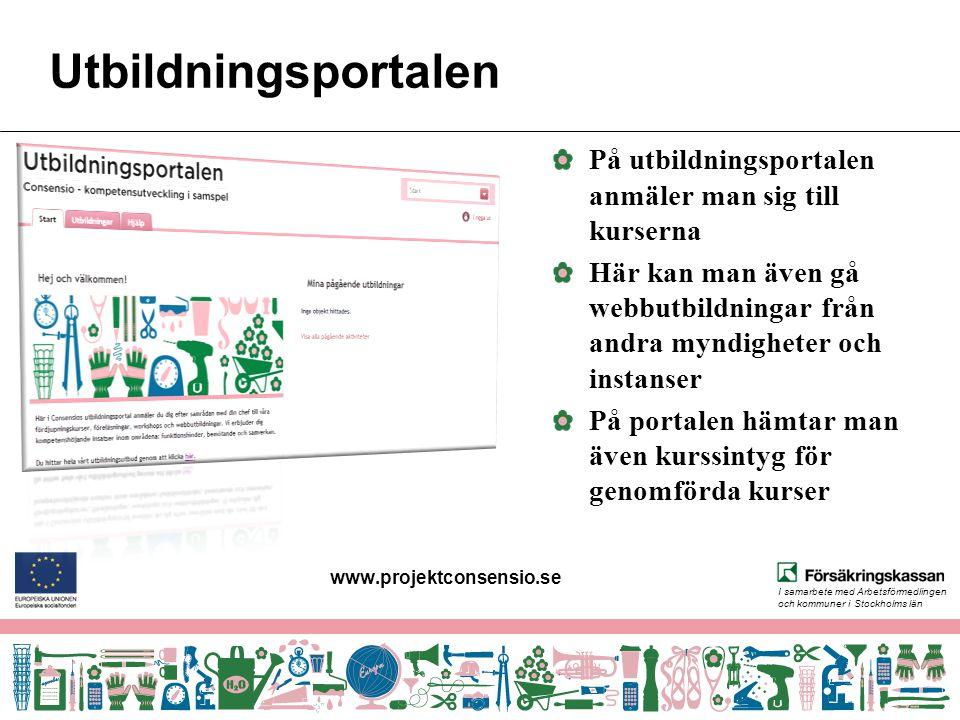 I samarbete med Arbetsförmedlingen och kommuner i Stockholms län Utbildningsportalen På utbildningsportalen anmäler man sig till kurserna Här kan man även gå webbutbildningar från andra myndigheter och instanser På portalen hämtar man även kurssintyg för genomförda kurser www.projektconsensio.se