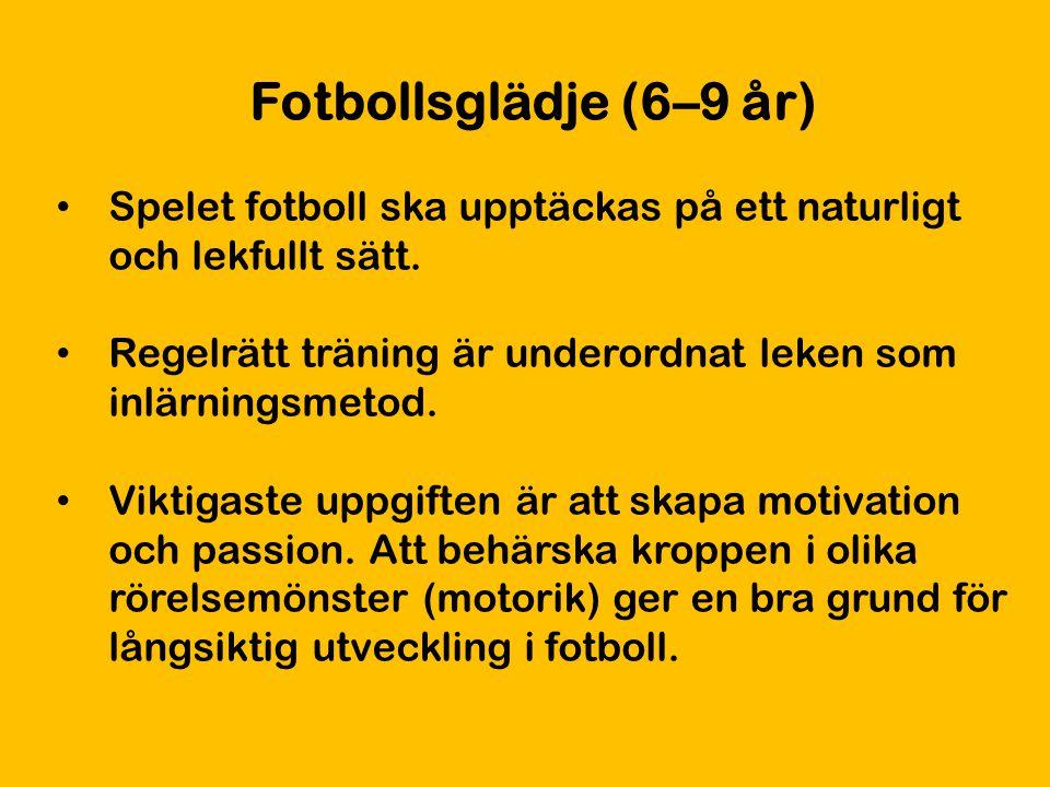 Fotbollsglädje (6–9 år) Spelet fotboll ska upptäckas på ett naturligt och lekfullt sätt. Regelrätt träning är underordnat leken som inlärningsmetod. V