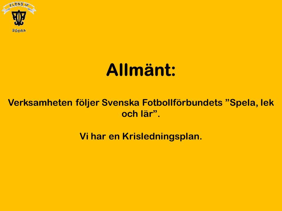 """Allmänt: Verksamheten följer Svenska Fotbollförbundets """"Spela, lek och lär"""". Vi har en Krisledningsplan."""
