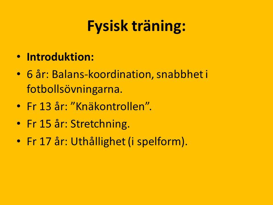 """Fysisk träning: Introduktion: 6 år: Balans-koordination, snabbhet i fotbollsövningarna. Fr 13 år: """"Knäkontrollen"""". Fr 15 år: Stretchning. Fr 17 år: Ut"""