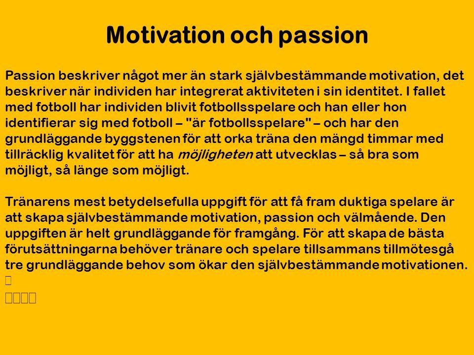 Motivation och passion Passion beskriver något mer än stark självbestämmande motivation, det beskriver när individen har integrerat aktiviteten i sin